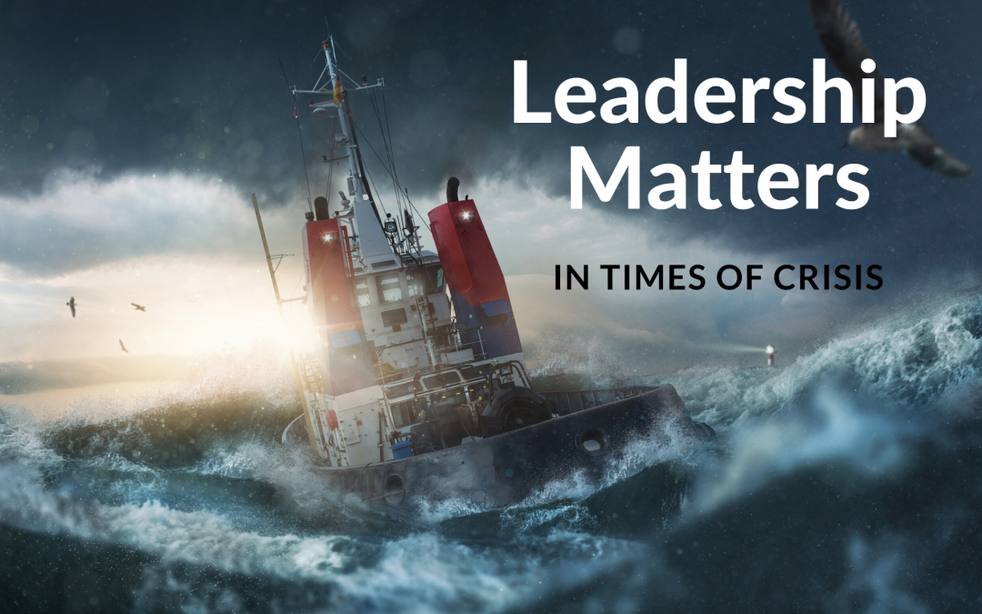 Leadership Matters Most in Times of Crisis and Uncertainty